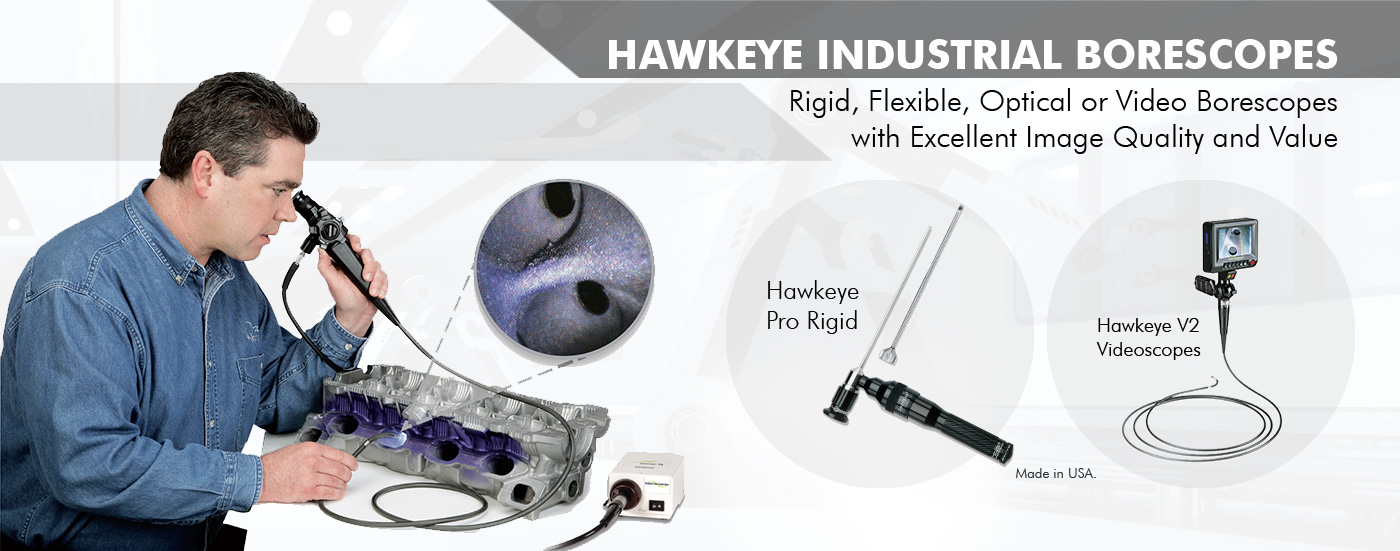 Hawkeye Industrial Borescopes - Rigid, Flexible, Optical or Video Borescopes with Excellent Image Quality and Value. Made in USA.